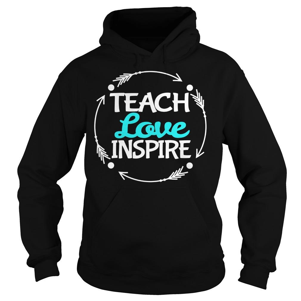 Love Teach Inspire Hoodie Shirt