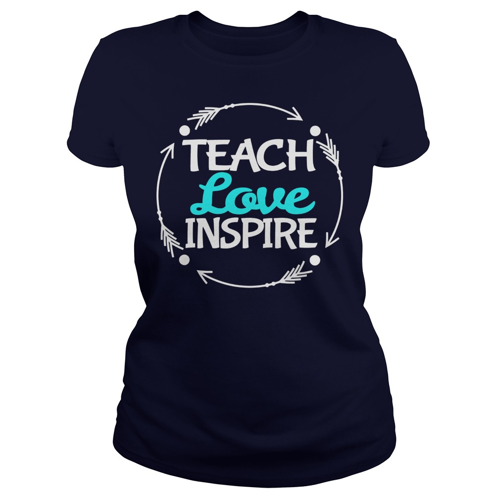 Love Teach Inspire Lady Shirt