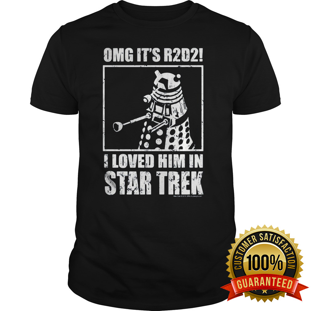Omg R2d2 Loved Star Trek Shirt