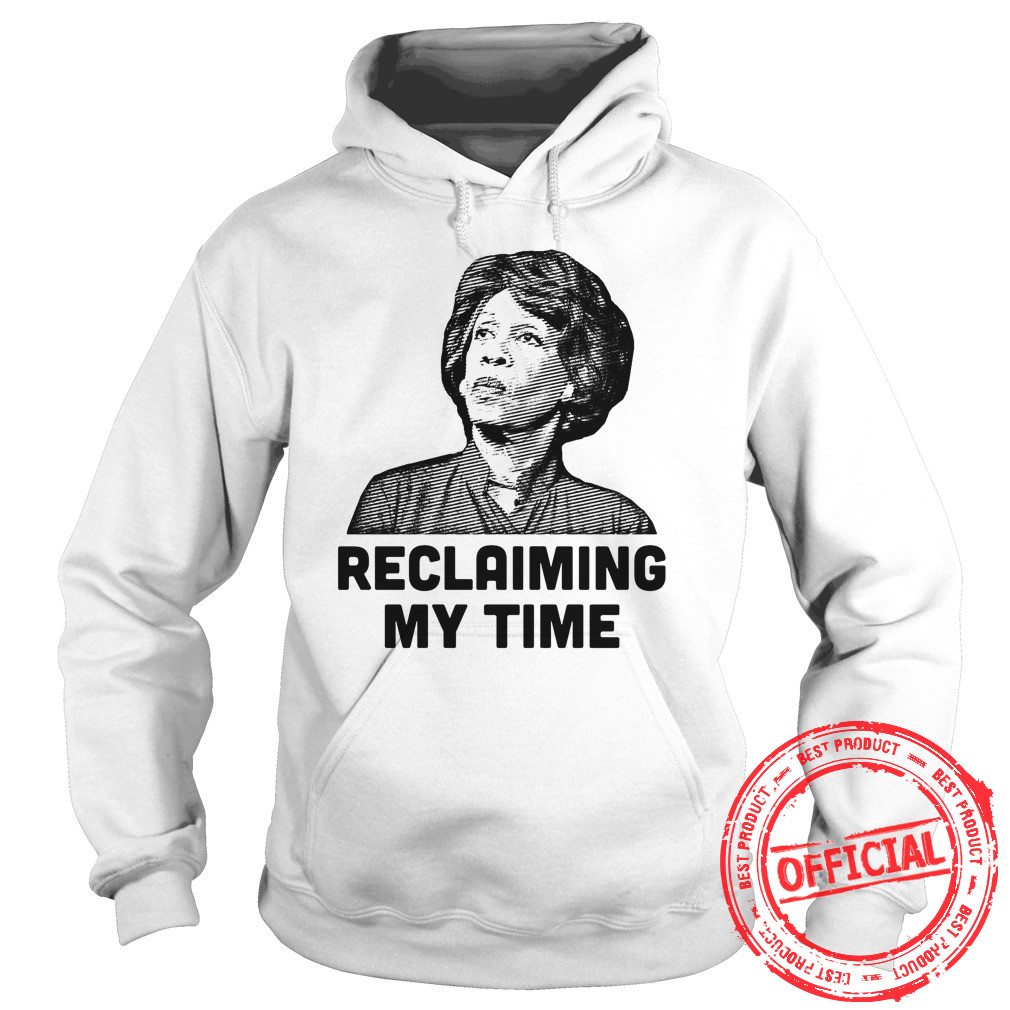 Reclaiming My Time Maxine Waters Shirt