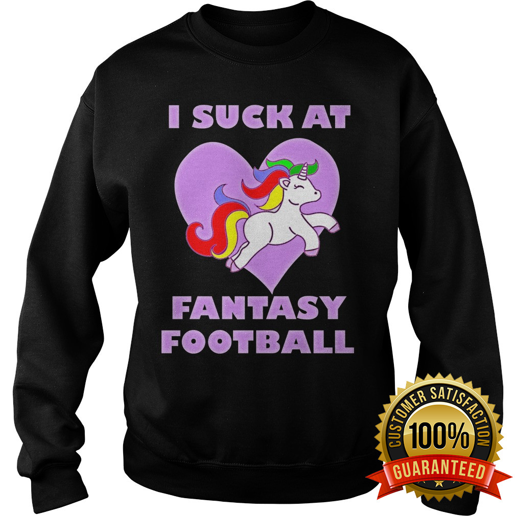 I Suck At Fantasy Football Sweatshirt