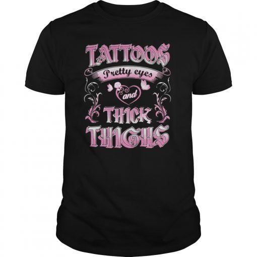 Tattoos Pretty Eyes Thick Thighs Shirt
