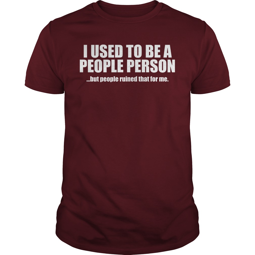 I Used To Be A People Person But People Ruined That For Me Maroon Guy Shirt