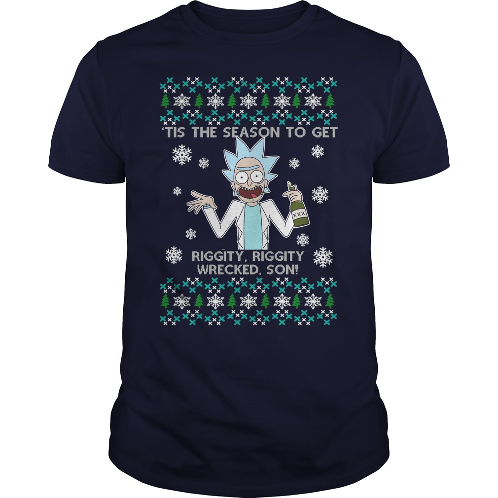 Rick And Morty Christmas Tis The Season To Get Riggity Riggity Guy Tee