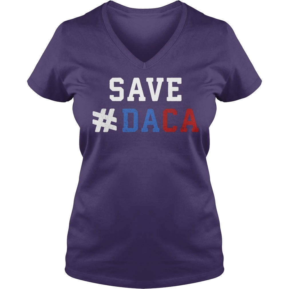 Save Daca Shirt Anti Deportation Anti Donald Trump V Neck