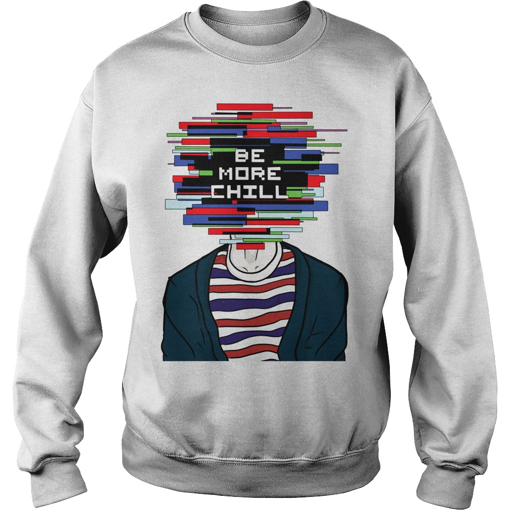 Be More Chill Sweatshirt