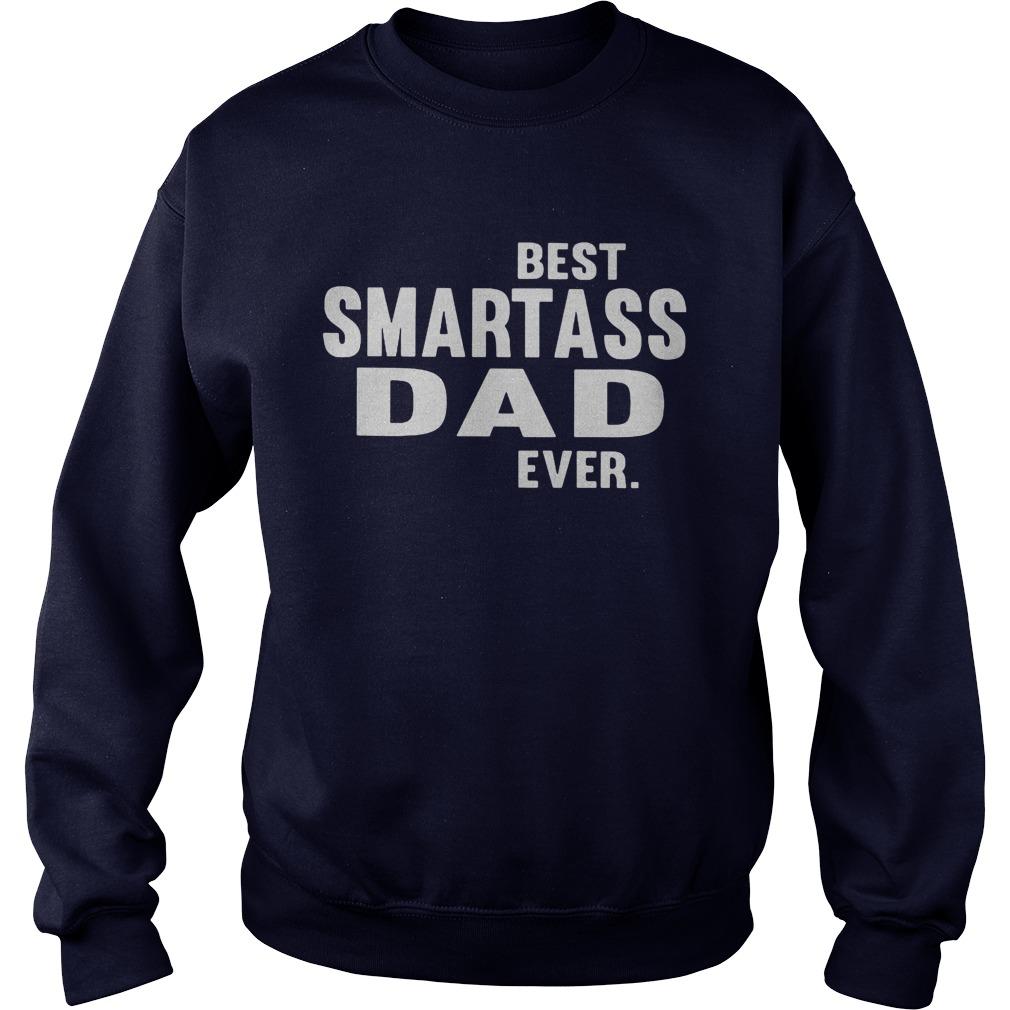 Best Smart Ass Dad Ever Sweat Shirt
