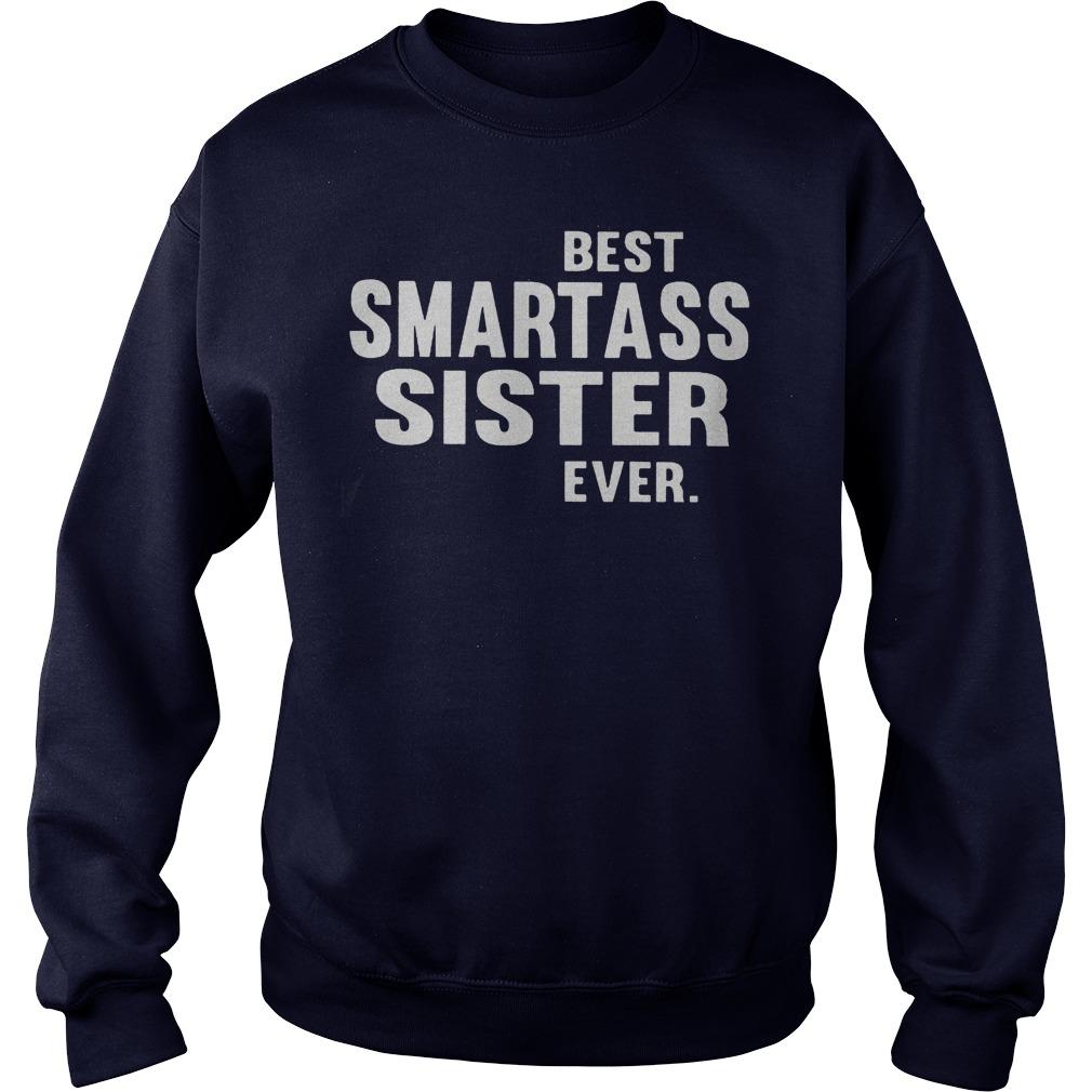 Best Smart Ass Sister Ever Sweat Shirt