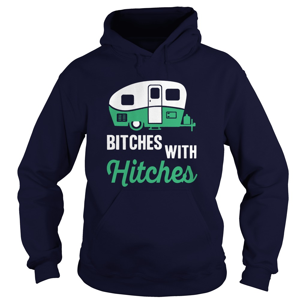 Bitches Hitches Camping Hoodie