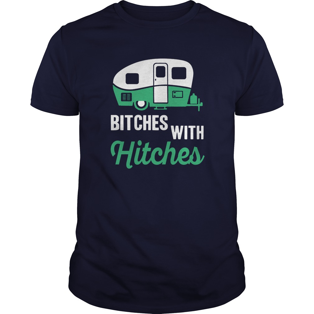 Bitches Hitches Camping Shirt