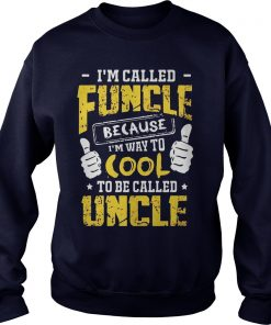 Called Funcle Way Cool Uncle Guy Sweat Shirt