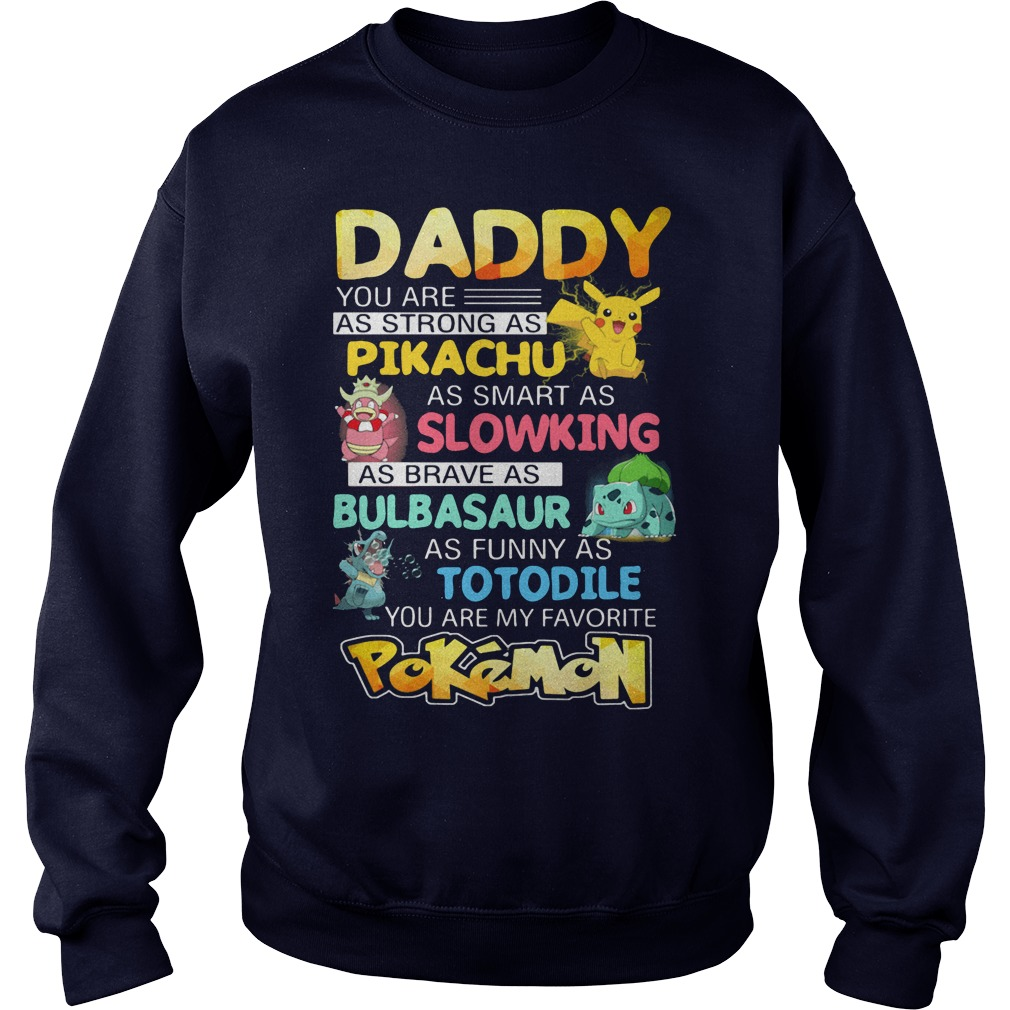Daddy You Are As Strong As Pikachu You Are My Favorite Pokemon Sweat Shirt