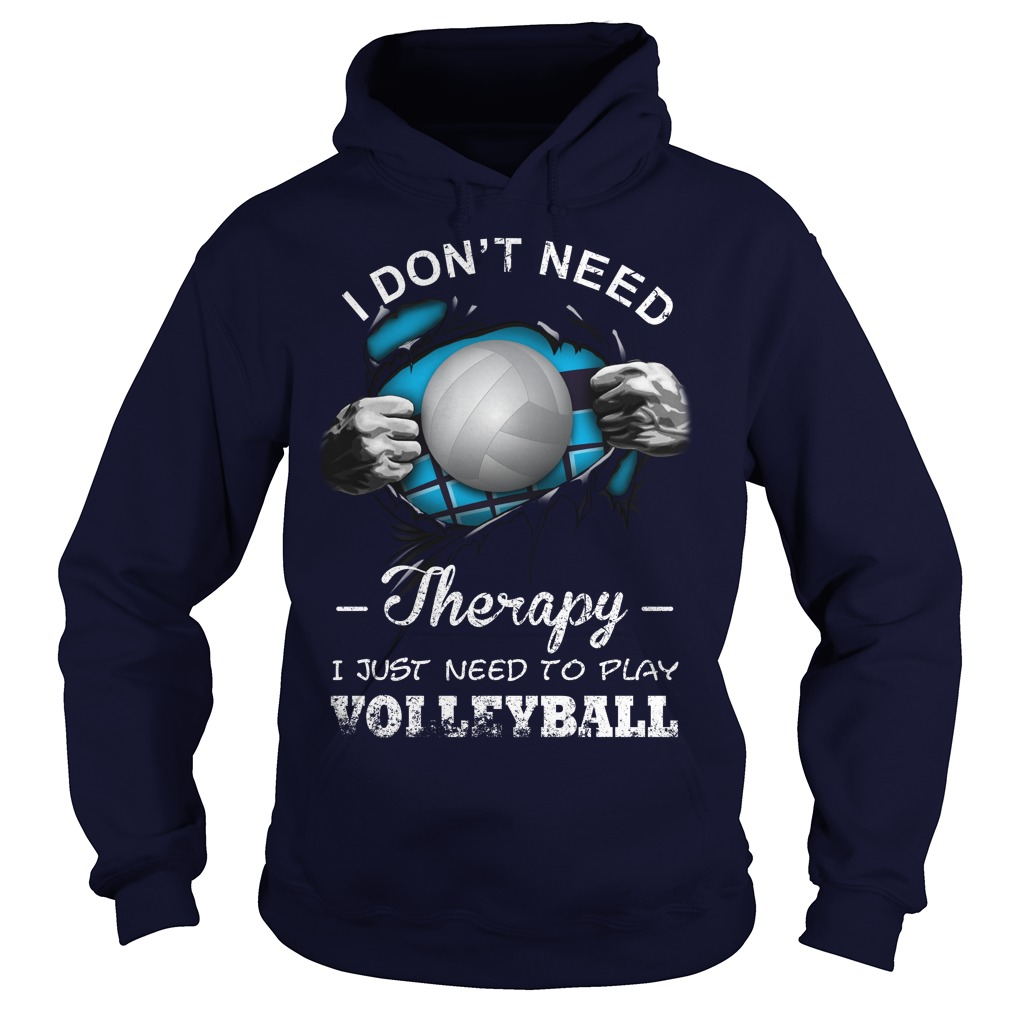 Dont Need Therapy Just Need Play Volleyball Hoodie