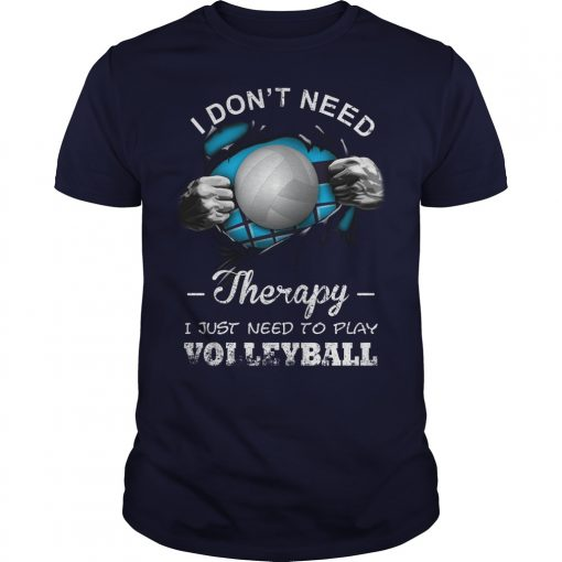 Dont Need Therapy Just Need Play Volleyball Shirt