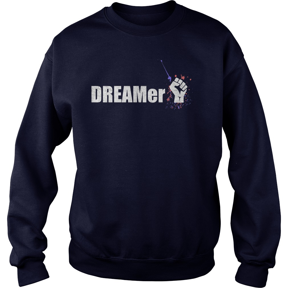 Dreamer Immigrant Sweat Shirt