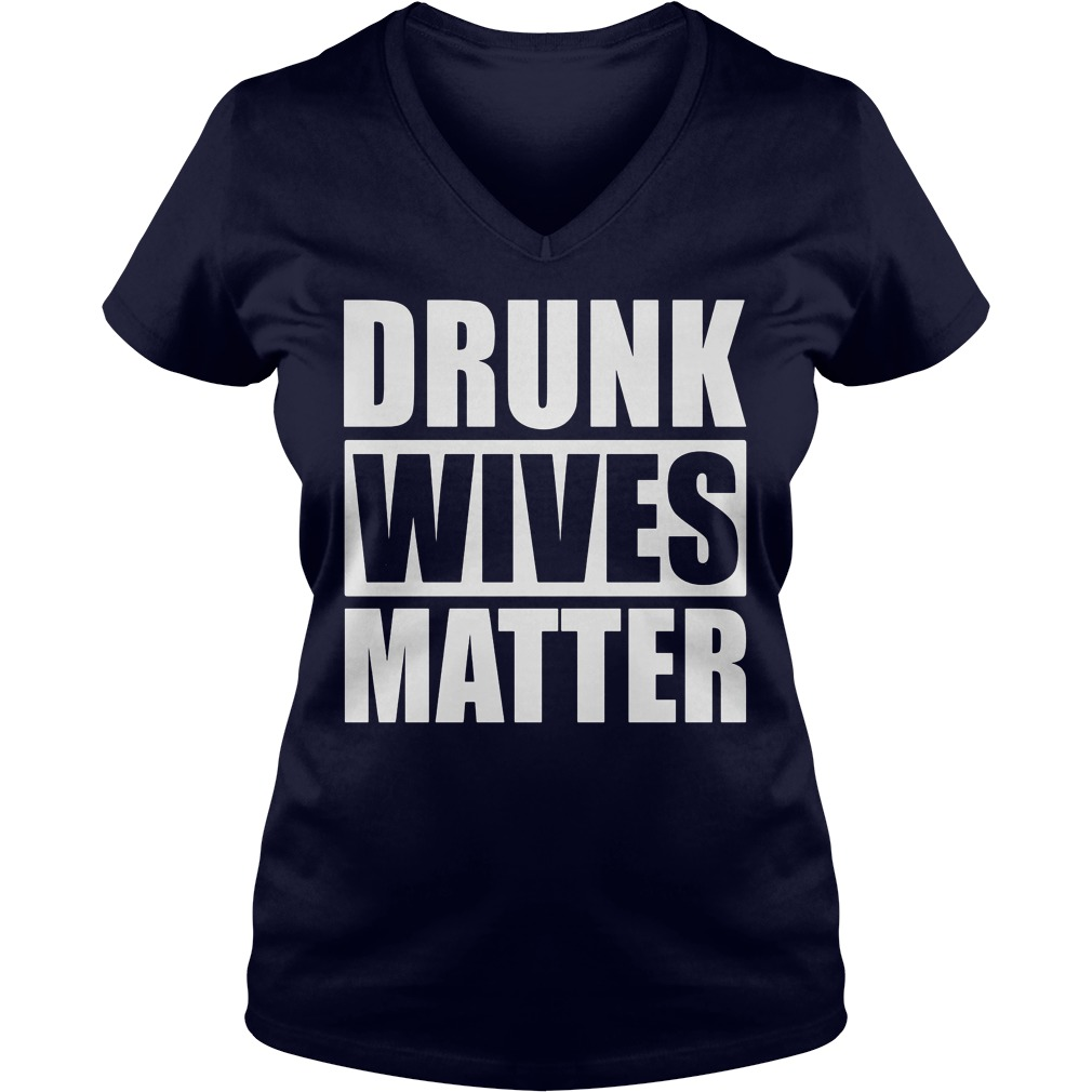 Drunk Wives Matter V Neck