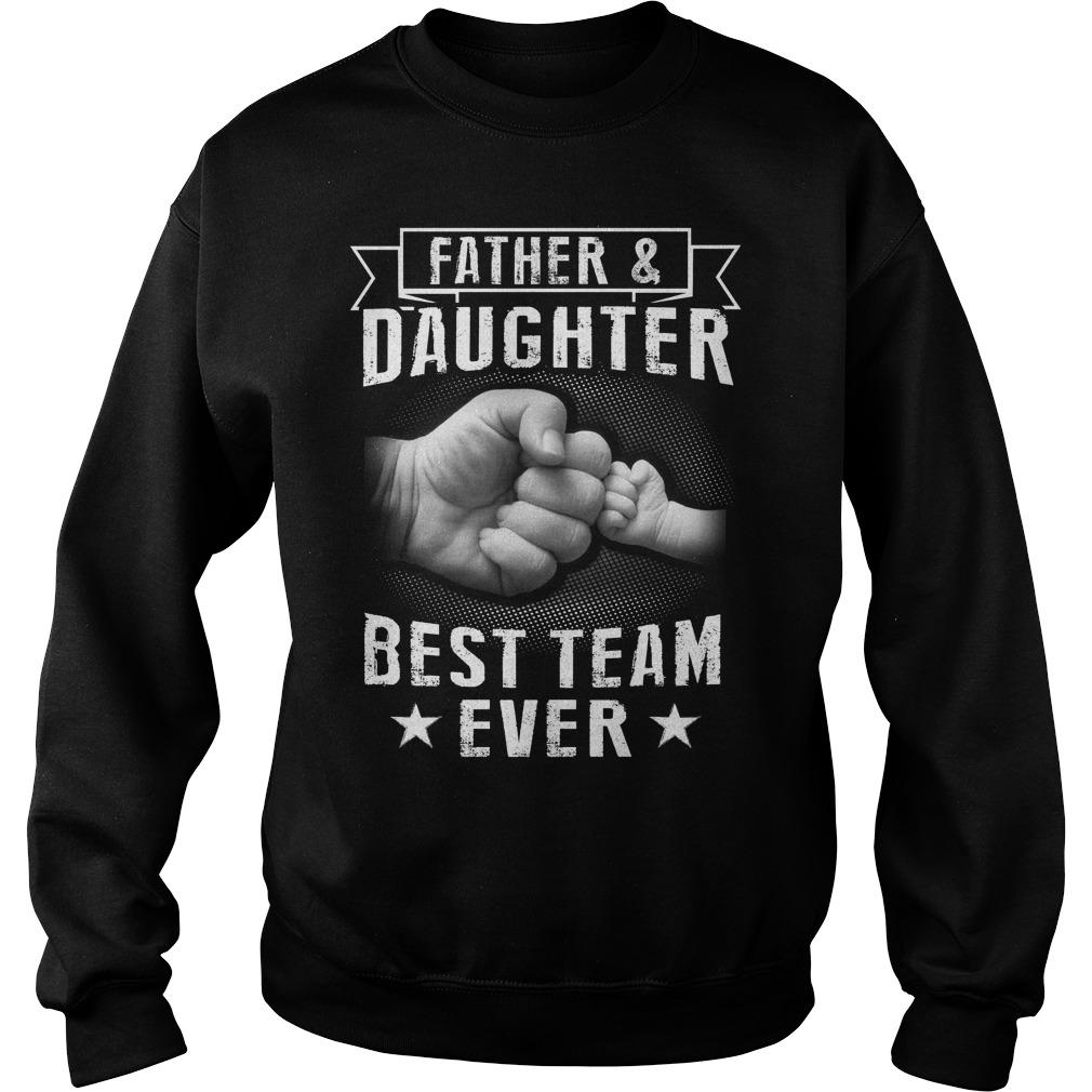 Father Doughter Best Team Ever Sweat Shirt
