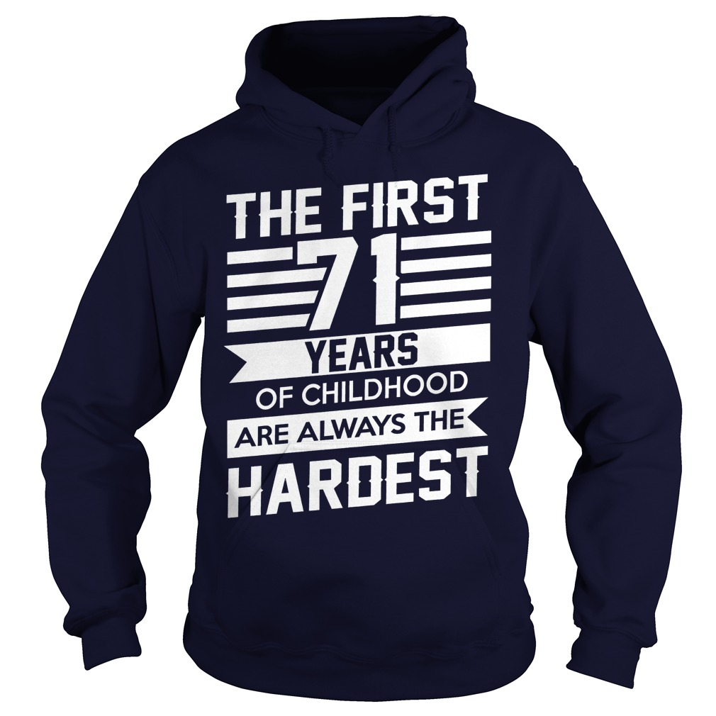 First 71 Years Childhood Always Hardest Hoodie
