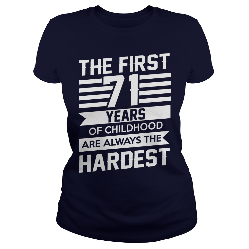 First 71 Years Childhood Always Hardest Ladies Tee