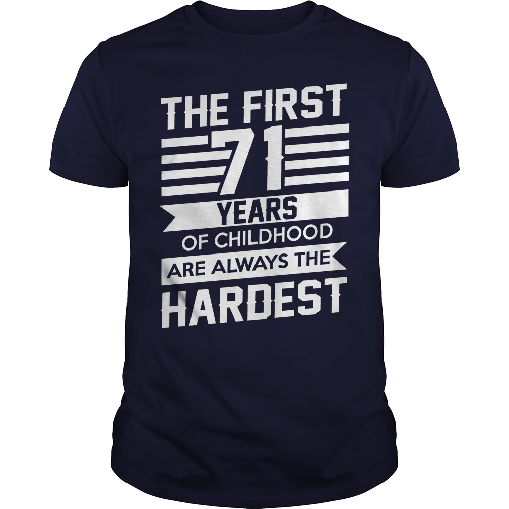 First 71 Years Childhood Always Hardest Shirt