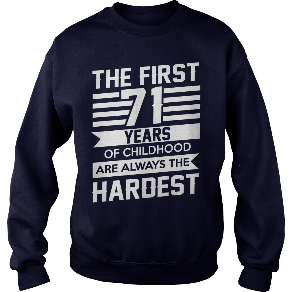 First 71 Years Childhood Always Hardest Sweat Shirt
