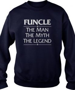 Funcle Man Myth Legend Sweat Shirt