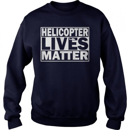 Helicopter Lives Matter Sweat Shirt