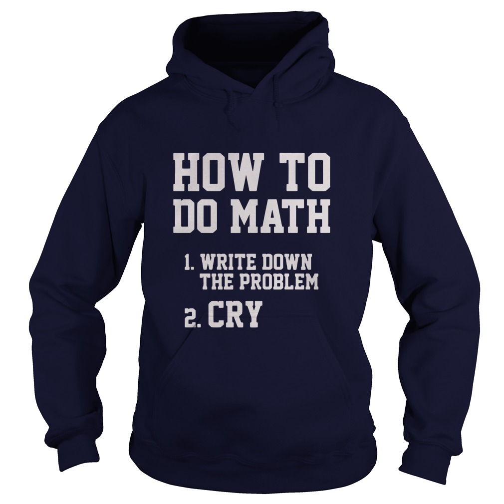 How To Do Math Write Down The Problem And Cry Hoodie