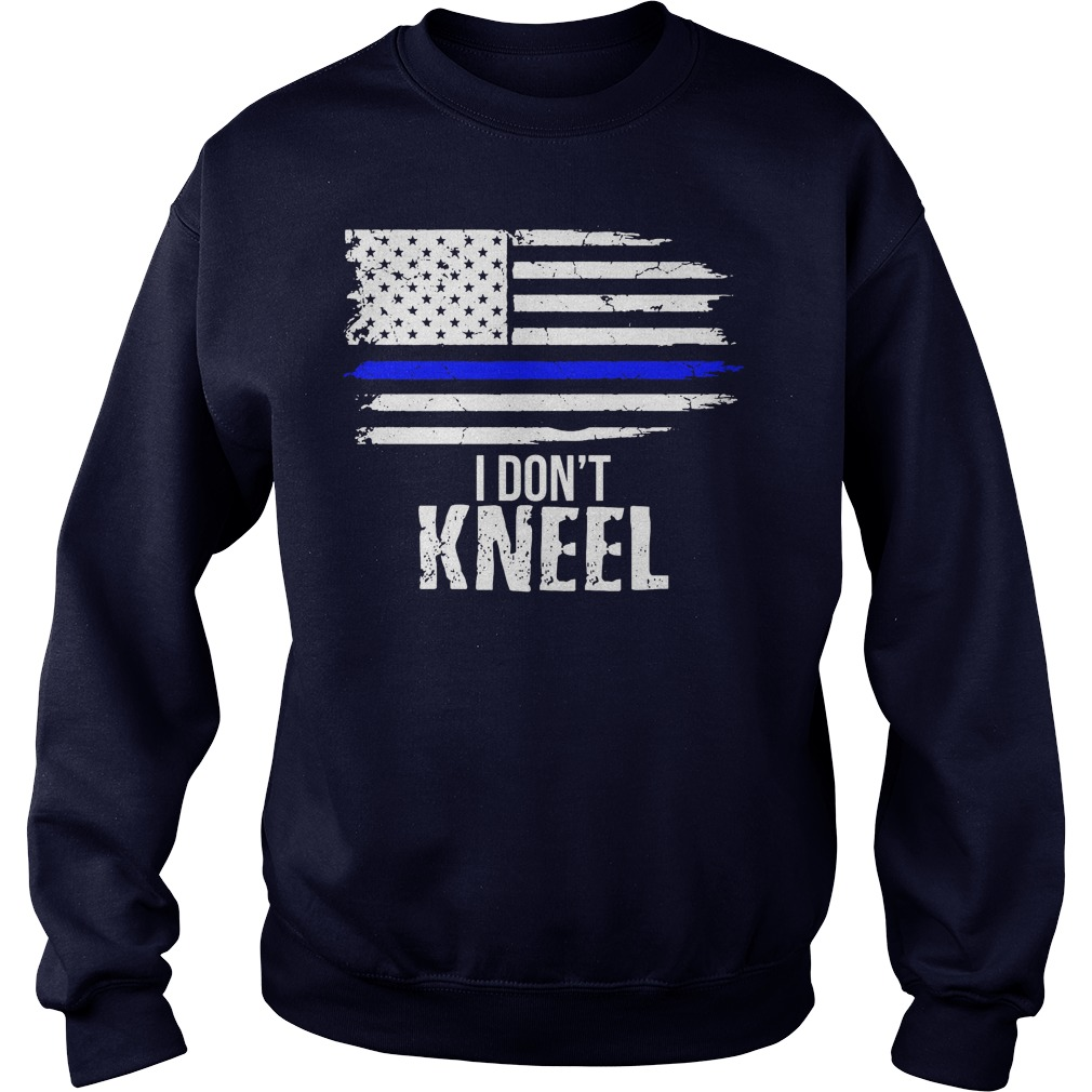 I Dont Kneel Patriotic Stand For The Flag Kneel For The Dead Sweat Shirt