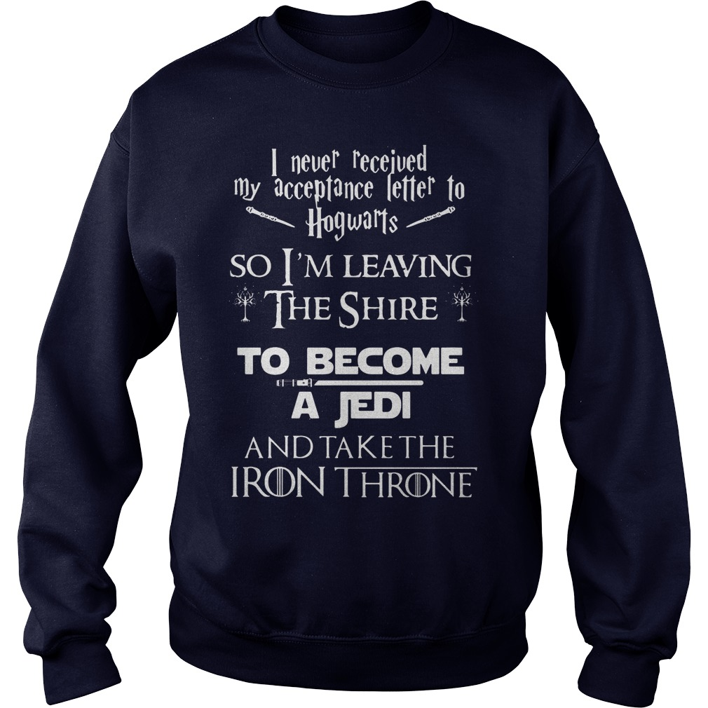 I Never Received My Acceptance Letter In Hogwarts So Im Leaving Sweat Shirt