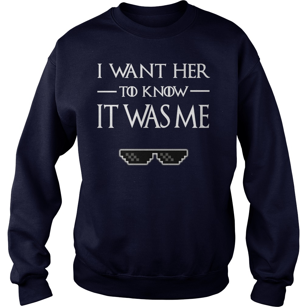 I Want Her To Know It Was Me Sweat Shirt