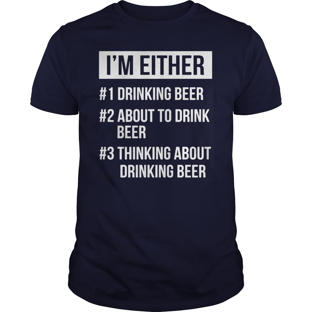 Im Either Drinking Beer Drink Beer Guy Shirt