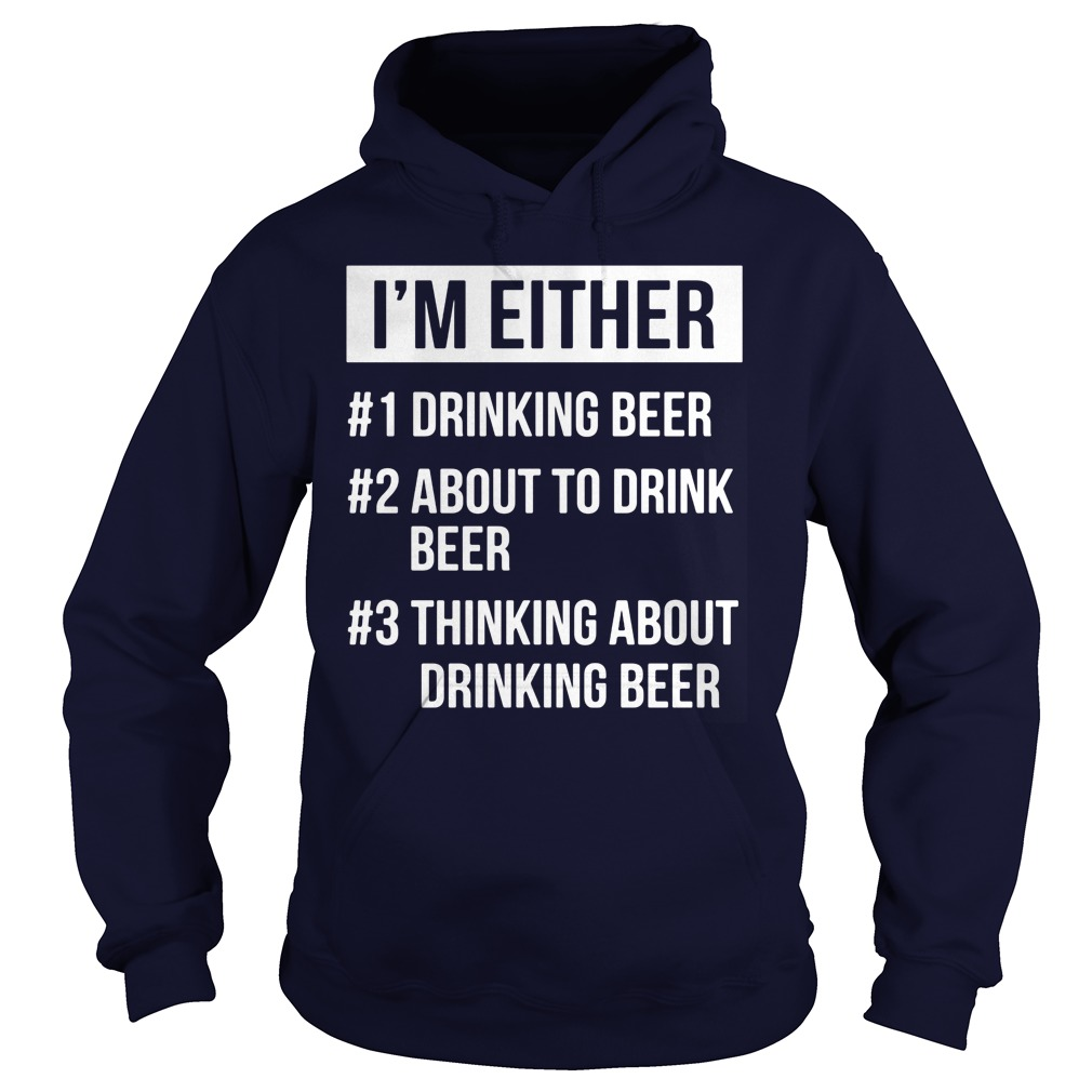 Im Either Drinking Beer Drink Beer Hoodie