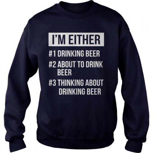 Im Either Drinking Beer Drink Beer Sweat Shirt