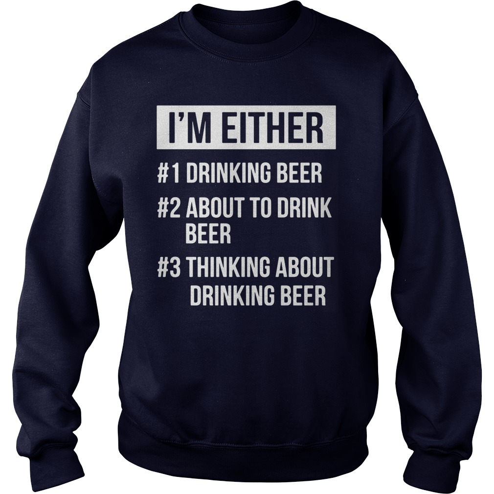 Im Either Drinking Beer Drink Beer Sweat Shirt