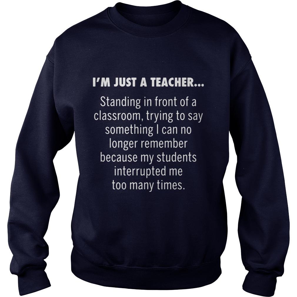 Im Just A Teacher Standing In Front Of A Classroom Sweater Shirt