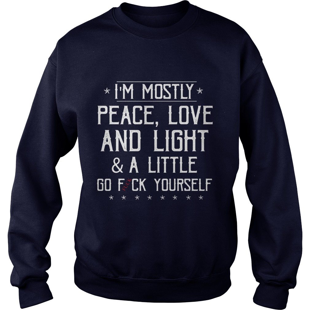 Im Mostly Peace Love Light Amp Little Go Fuck Sweat Shirt