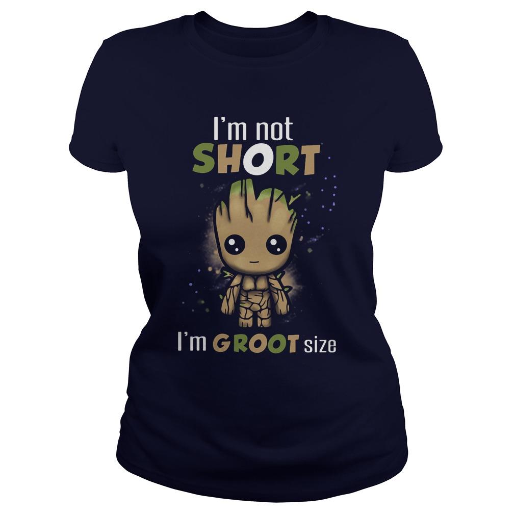 Im Not Short Im Groot Size Ladies Tee