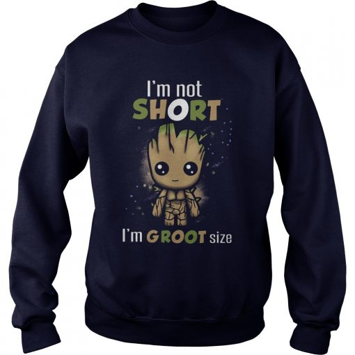 Im Not Short Im Groot Size Sweat Shirt