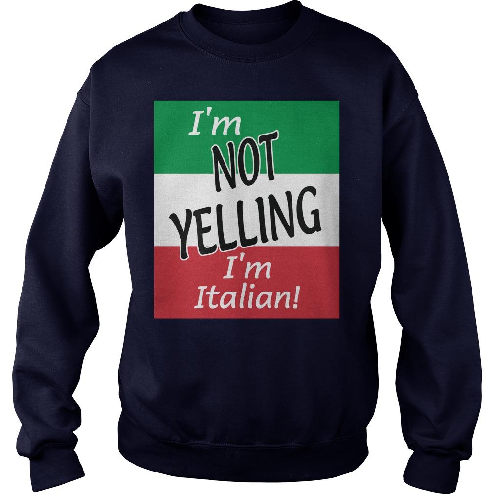Im Not Yelling Im Italian Sweat Shirt