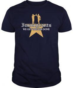 Immigrants Get Job Done Shirt