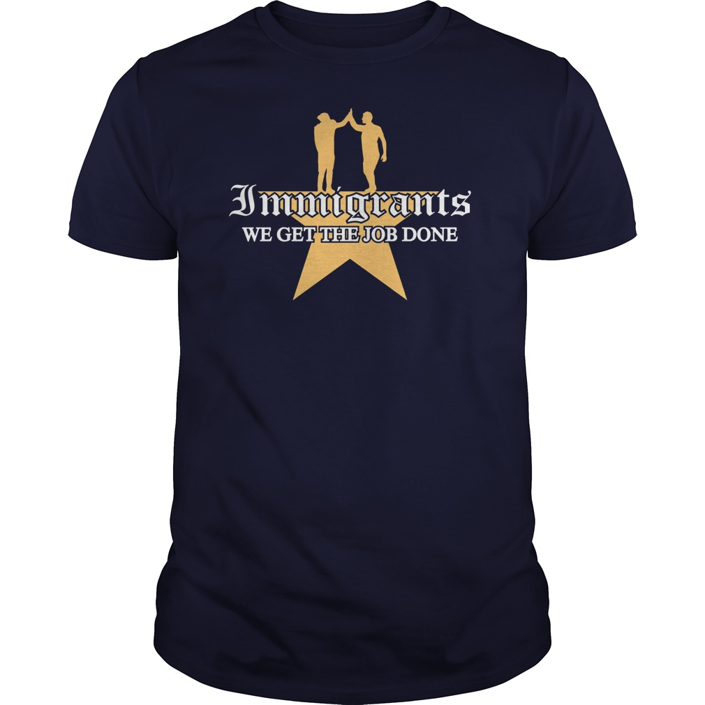 Immigrants Get Job Done Shirt