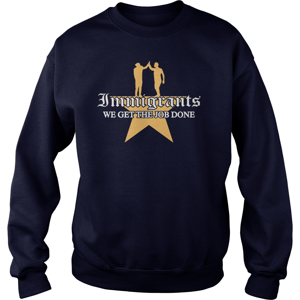 Immigrants Get Job Done Sweat Shirt