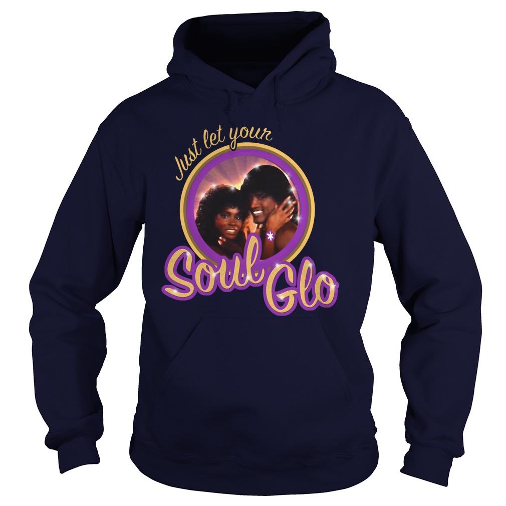 Just Let Soul Glo Hoodie