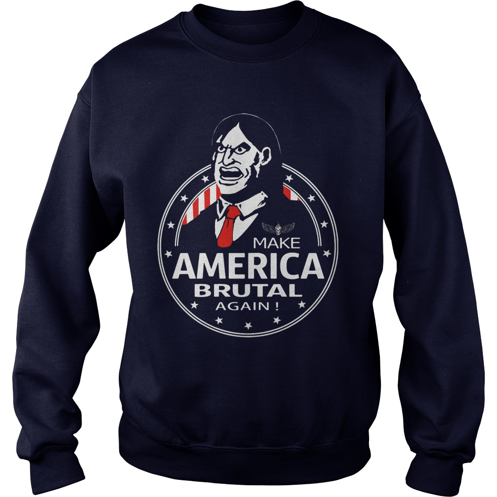 Make America Brutal Sweat Shirt