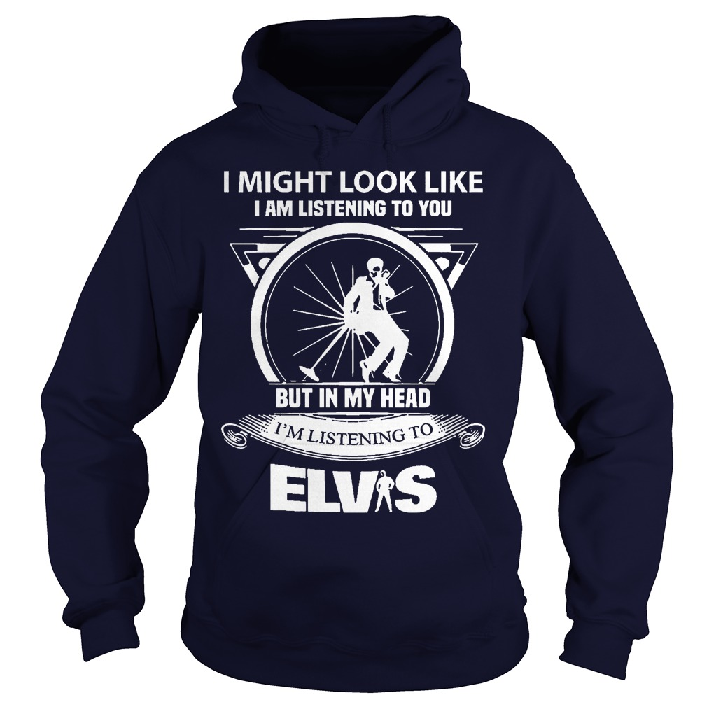 Might Look Like Im Listening Elvis Hoodie