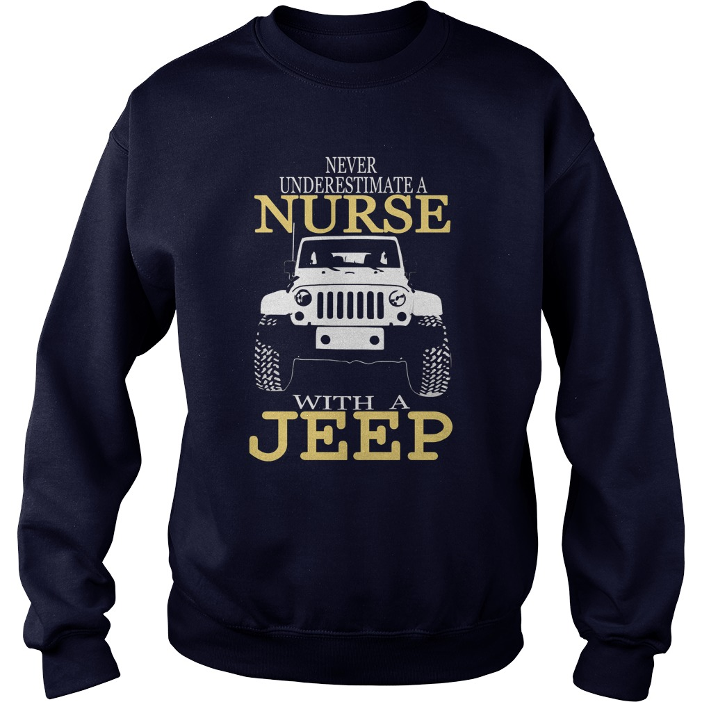 Never Underestimate Nurse Jeep Sweat Shirt