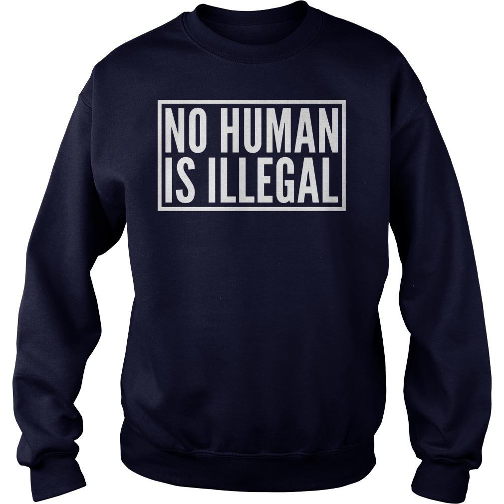 No Human Illegal Sweat Shirt