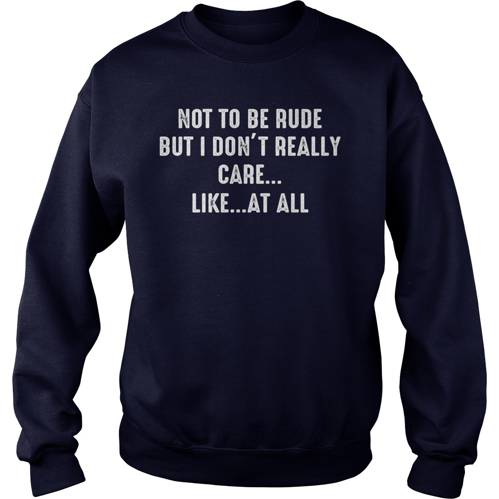 Not Rude Dont Really Care Like Sweat Shirt