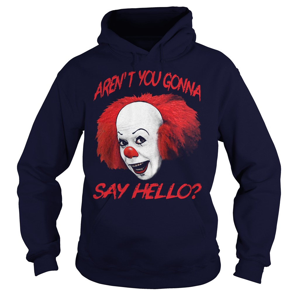 Pennywise Arent Gonna Say Hello Hoodie